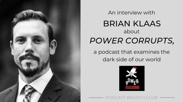 An interview with Brian Klaas about Power Corrupts, a podcast that examines the dark side of our world