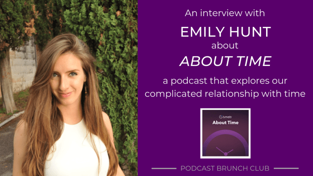 An interview with Emily Hunt about About Time, a podcast that explores our complicated relationship with time