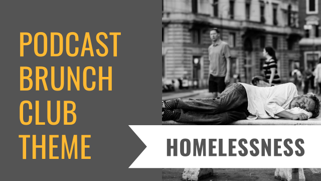 Podcast Brunch Club theme: Homelessness