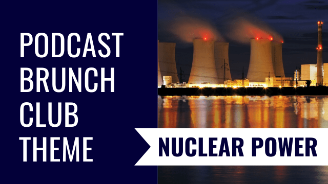 Podcast Brunch Club theme: Nuclear Power. Like book club, but for podcasts.
