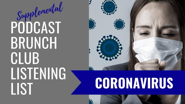 Supplemental Podcast Brunch Club Listening LIst: Coronavirus