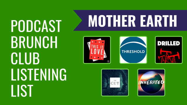 Podcast Brunch Club listening list: Mother Earth