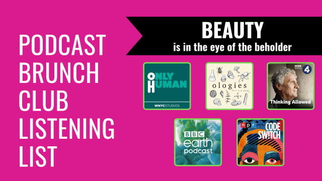Beauty is in the Eye of the Beholder: Podcast Brunch Club listening list