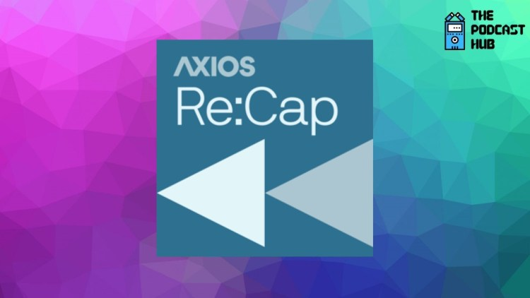 Axios Re:Cap is a new podcast discussing business news every weekday