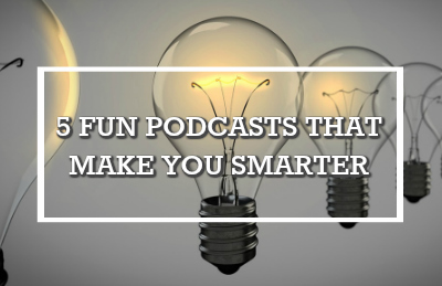5 Podcasts That Make You Smarter
