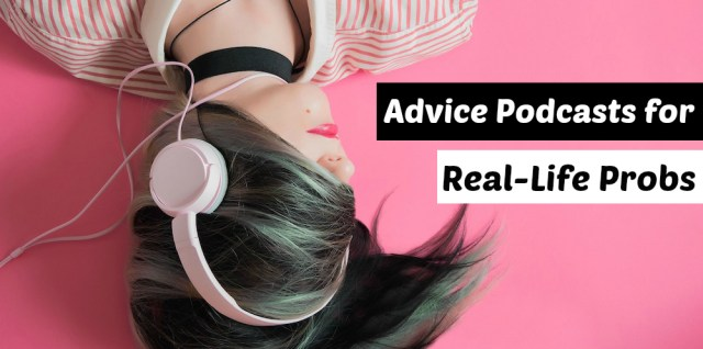 Advice Podcasts for Real-Life Problems