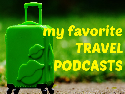 Podcast Maniac's Favorite Travel Podcasts