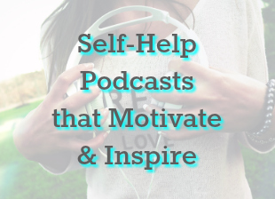 Self-Help Podcasts That Motivate & Inspire
