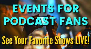 Events for Podcast Fans
