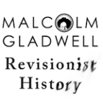 Revisionist History Podcast with Malcolm Gladwell