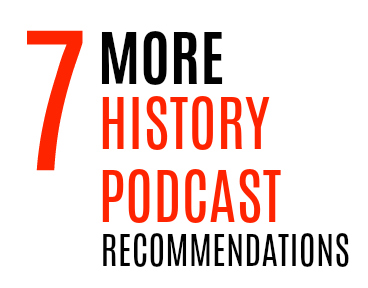 7 More History Podcast Recommendations