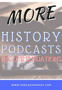 MORE History Podcasts From Podcast Maniac