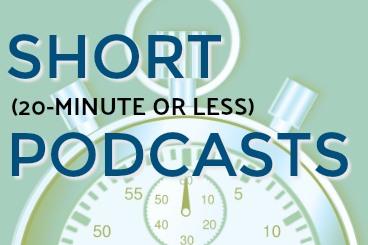 Short Podcasts 20 Minutes or Less