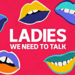 Ladies We Need To Talk Podcast | Podcasts for Women | Podcast Maniac Blog