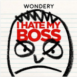 I Hate My Boss Podcast | Best Business Podcasts 2017