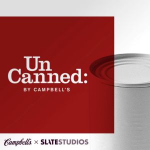 Uncanned Podcast by Slate Studios and Campbell Soup Company | New Podcasts