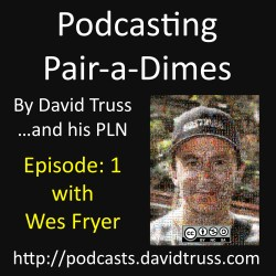 """Podcasting Pairadimes Episode 1 with Wes Fryer"""