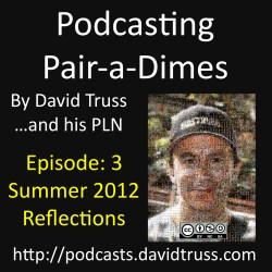 """Podcasting Pairadimes Episode 003 Summer 2012 Reflections'"