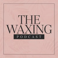 The Waxing Podcast
