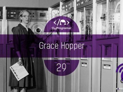 PODPROGRAMAR #29 – GRACE HOPPER #OPodcastÉDelas