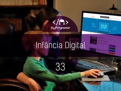 PODPROGRAMAR #33: INFÂNCIA DIGITAL