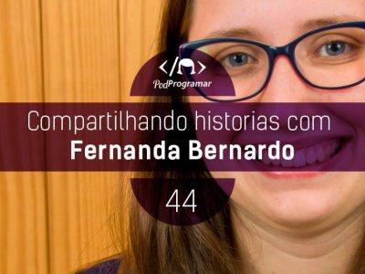 PP #44 – Compartilhando histórias com Fernanda Bernardo
