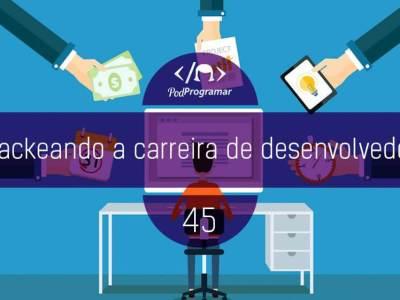 PP#45 – Hackeando a carreira de desenvolvedor