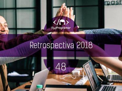 PODPROGRAMAR #49 – RETROSPECTIVA 2018