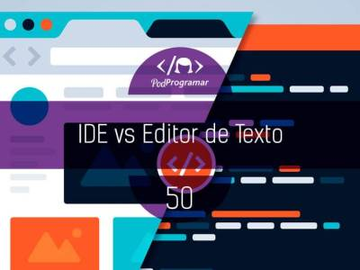 PP #50 – IDE vs Editor de Texto