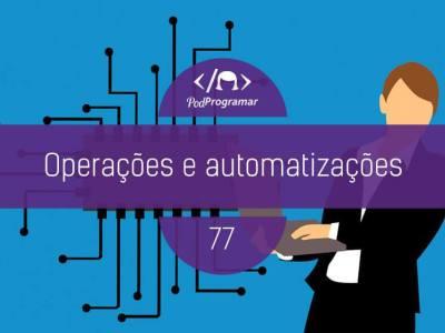 PP#77 – Operações e automatizações