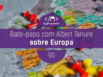 PP #90 – BATE-PAPO COM ALBERT TANURE SOBRE EUROPA