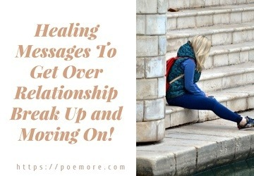 30+ Healing Messages To Get Over Relationship Break Up and Moving On