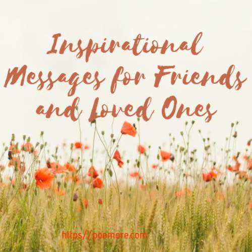 50+ Inspirational Messages for Friends and Loved Ones