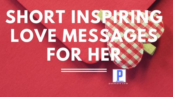 Short Inspiring Love Messages for Her (SMS, Email & Cards)
