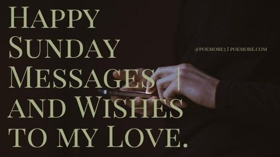 Happy Sunday Messages and Wishes to my Love