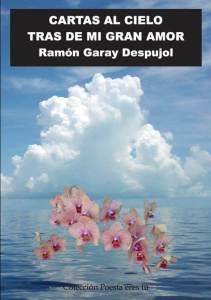0_portada_Cartasalcielo CARTAS AL CIELO TRAS DE MI GRAN AMOR. RAMÓN GARAY DESPUJOL