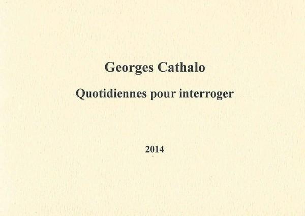 """""""Quotidiennes pour interroger"""", de Georges Cathalo"""