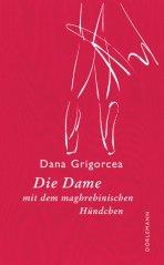 Dana Grigorcea: Die Dame mit dem maghrebinischen Hündchen