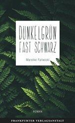Mareike Fallwickl: Dunkelgrün fast schwarz