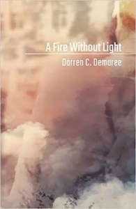 A Fire Without Light by Darren C. Demaree