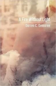 A Fire Without Light byDarren C. Demaree
