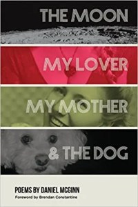The Moon, My Lover, My Mother & The Dog by Daniel McGinn