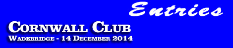 Cornwall Club, Wadebridge entries and form, 14 Dec 2014