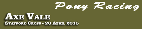 Pony Racing Entries: Axe Vale Point-To-Point, Stafford Cross, Sunday 26th April 2015