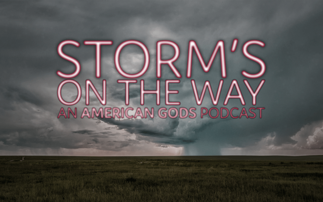 Storm's On The Way: An American Gods Podcast