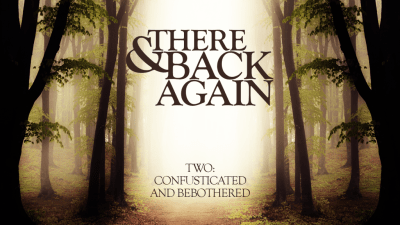 There And Back Again 2: Confusticated And Bebothered