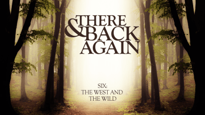 There And Back Again 6: The West And The Wild