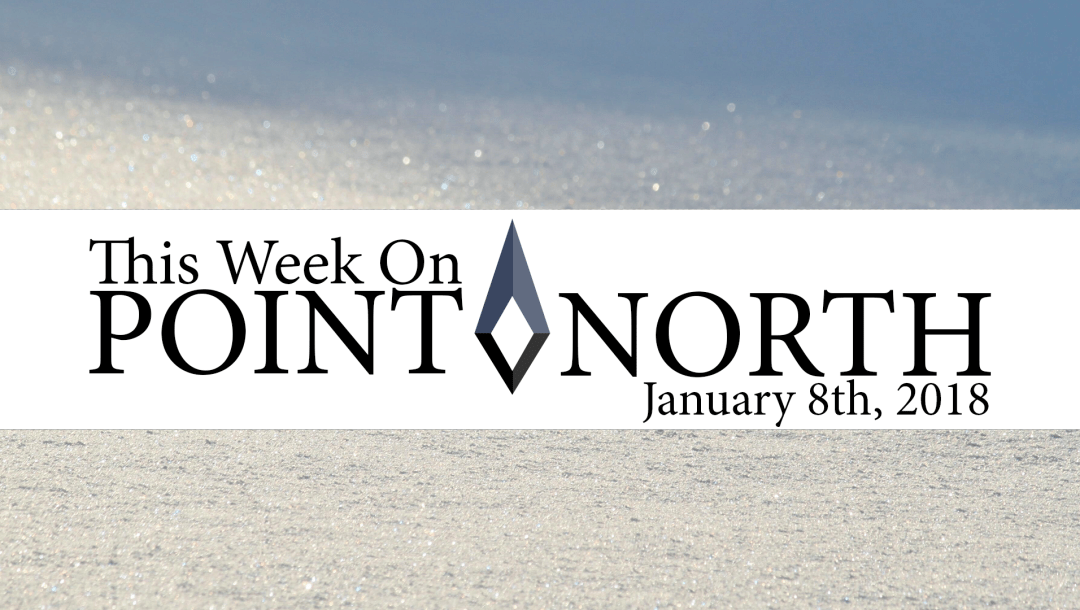 This Week On Point North: January 8th