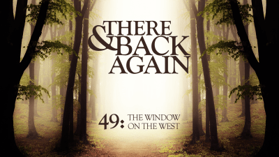 There And Back Again 49: The Window On The West