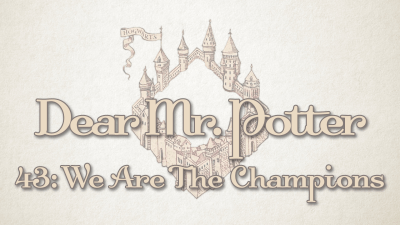 Dear Mr. Potter 43: We Are The Champions
